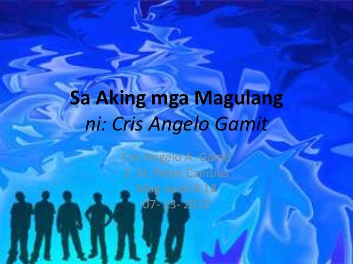 Sa Aking mga Magulang ni: Cris Angelo Gamit     Cris Angelo A. Gamit     2- St. Peter Canisius        Mag-aaral # 18      ...