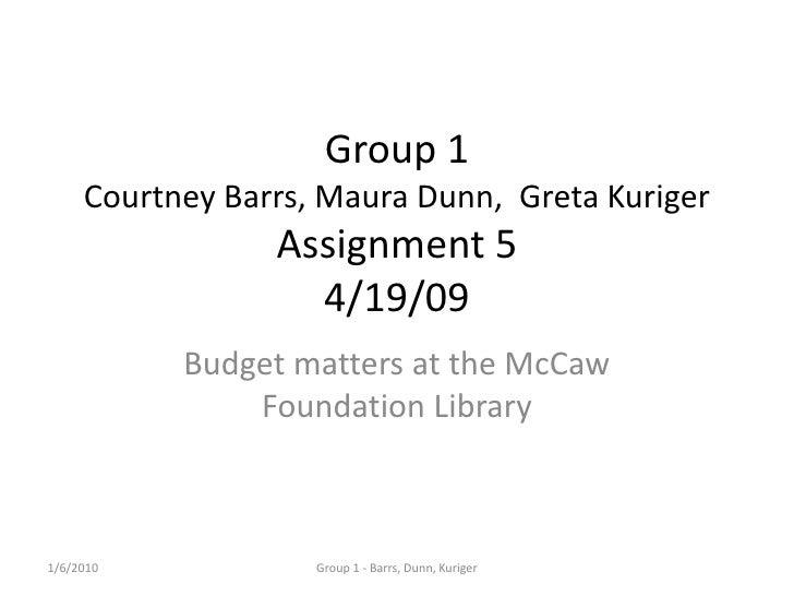 1/6/2010<br />Group 1 - Barrs, Dunn, Kuriger<br />Group 1Courtney Barrs, Maura Dunn,  Greta KurigerAssignment 54/19/09<br ...
