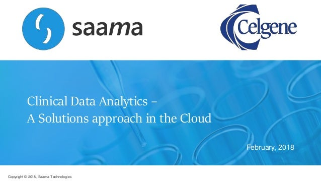 Copyright © 2018, Saama Technologies Clinical Data Analytics – A Solutions approach in the Cloud February, 2018
