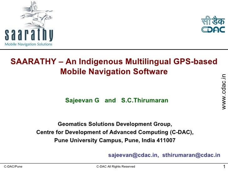 sajeevan@cdac.in,  [email_address]   SAARATHY – An Indigenous Multilingual GPS-based Mobile Navigation Software Geomatics ...
