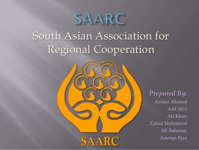 South Asian Association for  Regional Cooperation                       Prepared By:                         Arslan Ahmed ...