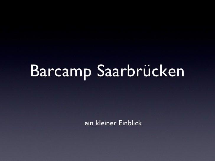Barcamp Saarbrücken <ul><li>ein kleiner Einblick </li></ul>