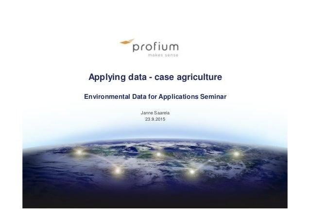 Applying data - case agriculture Environmental Data for Applications Seminar Janne Saarela 23.9.2015