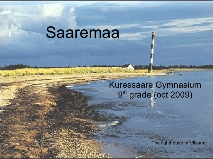 Saaremaa         Kuressaare Gymnasium         9th grade (oct 2009)                     The lighthouse of Vilsandi