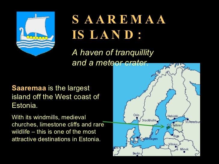 Saaremaa, the largest island off the West coast of Estonia  Saaremaa  is the largest island off the West coast of Estonia....