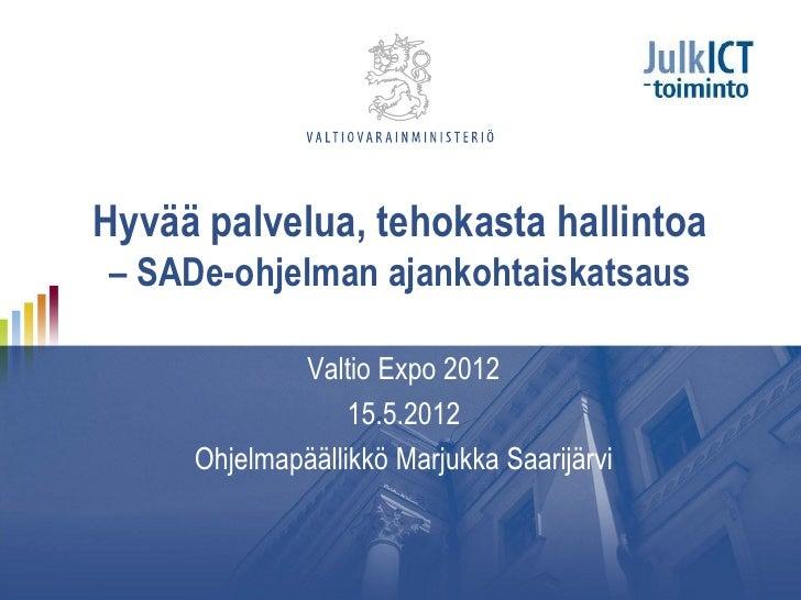 Hyvää palvelua, tehokasta hallintoa– SADe-ohjelman ajankohtaiskatsaus             Valtio Expo 2012                  15.5.2...