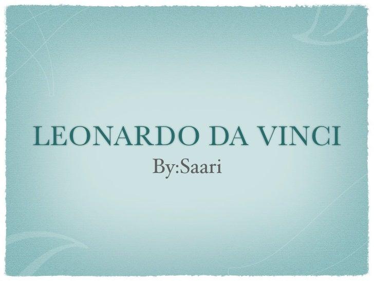 LEONARDO DA VINCI      By:Saari