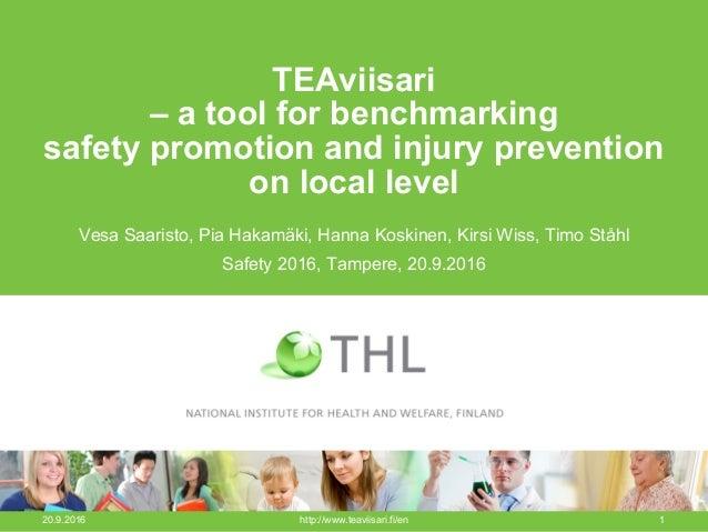 TEAviisari – a tool for benchmarking safety promotion and injury prevention on local level Vesa Saaristo, Pia Hakamäki, Ha...