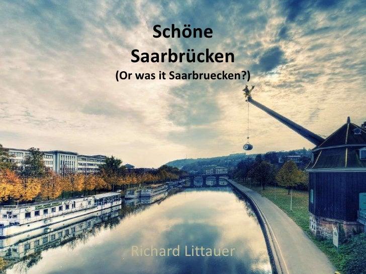Schöne  Saarbrücken(Or was it Saarbruecken?)  Richard Littauer