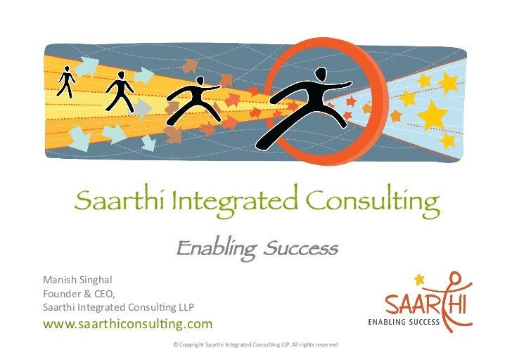 Enabling SuccessManish Singhal Chief Saarthi Saarthi Integrated Consul5ng LLP www.saarthiconsul5ng.com  ...