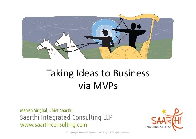 Taking Ideas to Business                          via MVPs Manish Singhal, Chief SaarthiSaarthi Integrated Con...