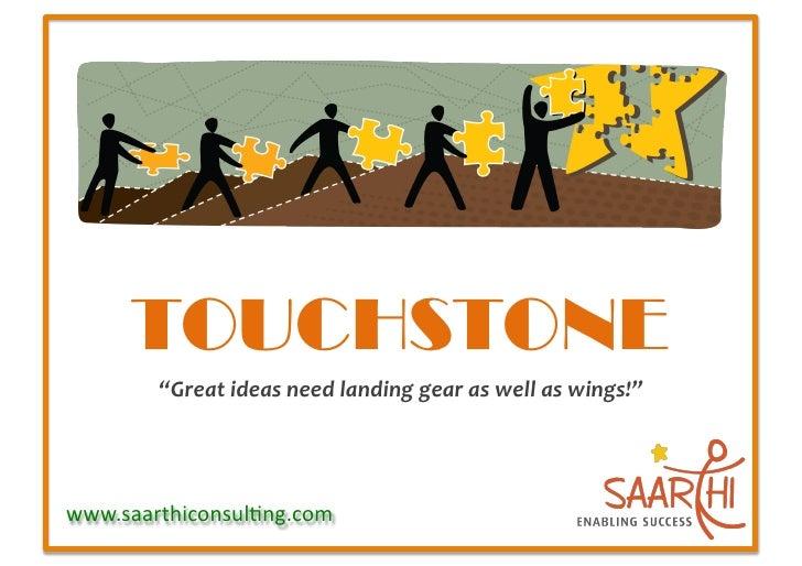 "TOUCHSTONE          ""Great  ideas  need  landing  gear  as  well  as  wings!""         www.saarthiconsu..."