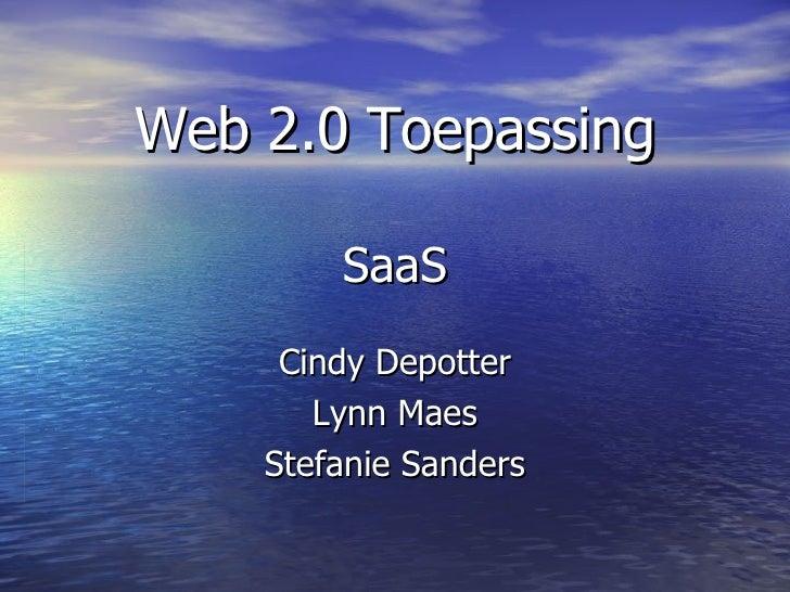 Web 2.0 Toepassing SaaS Cindy Depotter Lynn Maes Stefanie Sanders