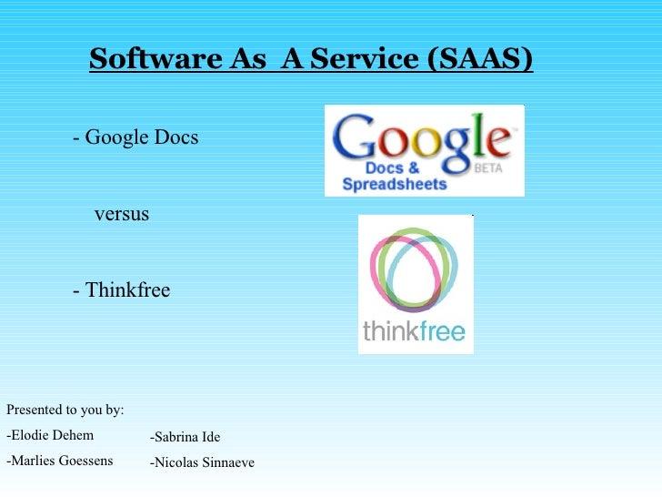 Software As  A Service (SAAS) <ul><li>Google Docs </li></ul><ul><li>versus </li></ul><ul><li>Thinkfree </li></ul><ul><li>P...