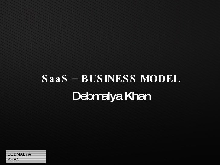 SaaS – BUSINESS MODEL Debmalya Khan DEBMALYA KHAN