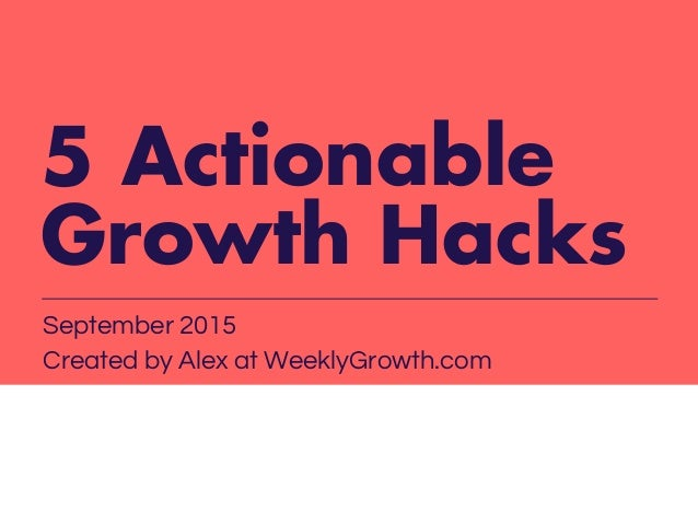 5 Actionable Growth Hacks September 2015 Created by Alex at WeeklyGrowth.com