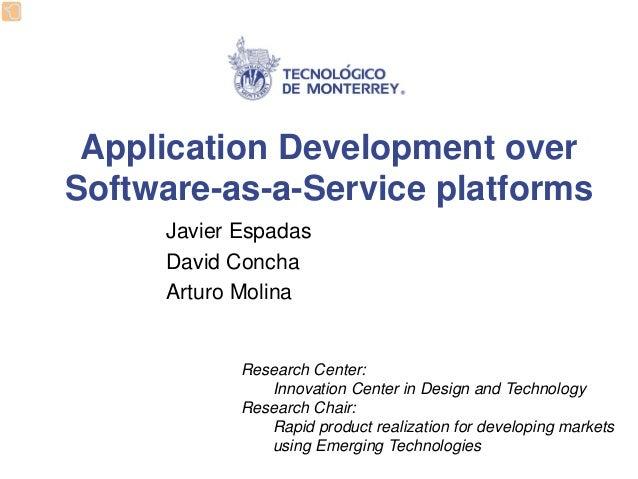 Application Development over Software-as-a-Service platforms  Javier Espadas  David Concha  Arturo Molina  Research Center...