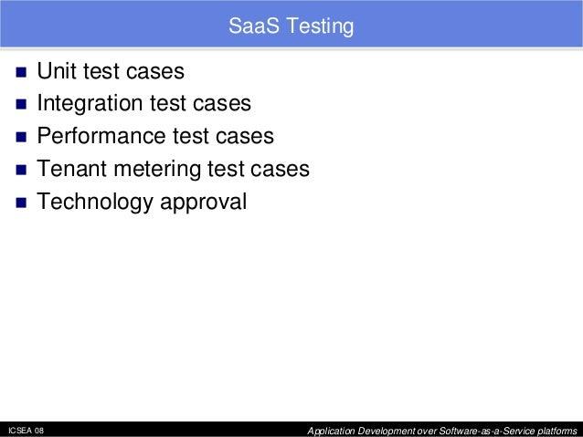 "ICSEA 08 Application Development over Software-as-a-Service platforms  SaaS Testing  ""  Unit test cases  ""  Integration te..."