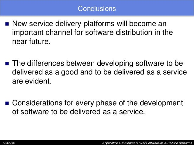"""ICSEA 08 Application Development over Software-as-a-Service platforms  Conclusions  """"  New service delivery platforms will..."""