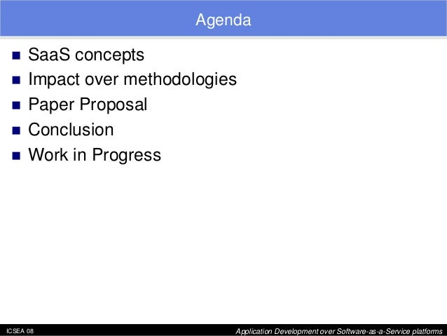 "ICSEA 08 Application Development over Software-as-a-Service platforms  Agenda  ""  SaaS concepts  ""  Impact over methodolog..."