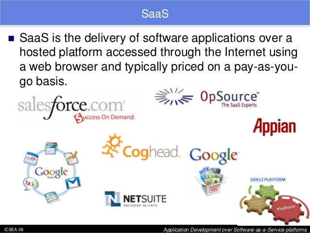 """ICSEA 08 Application Development over Software-as-a-Service platforms  SaaS  """"  SaaS is the delivery of software applicati..."""