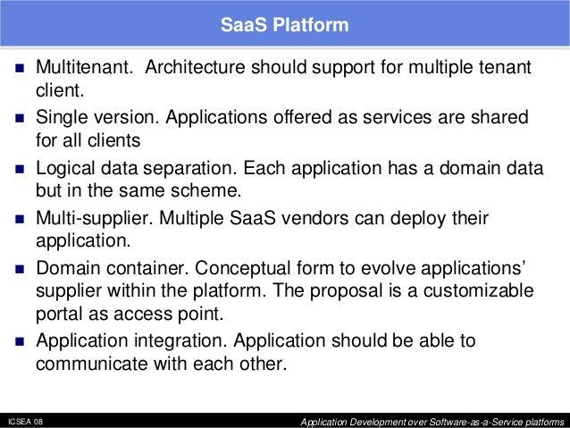 "ICSEA 08 Application Development over Software-as-a-Service platforms  SaaS Platform  ""  Multitenant. Architecture should ..."
