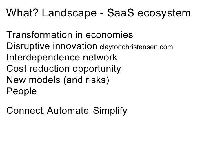 What? Landscape - SaaS ecosystem Transformation in economies Disruptive innovation claytonchristensen.com Interdependence ...
