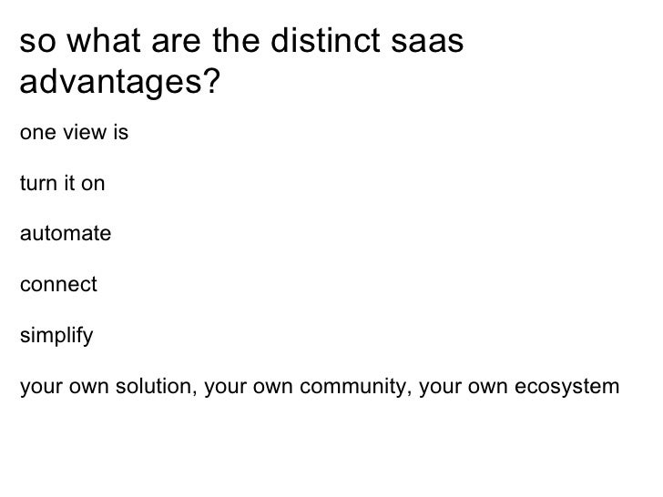 so what are the distinct saas advantages? one view is  turn it on  automate  connect  simplify  your own solution, your ow...