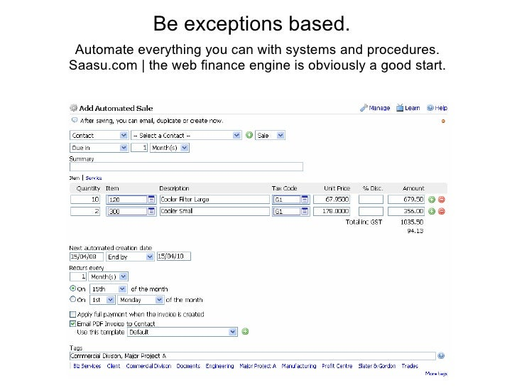 Be exceptions based.  Automate everything you can with systems and procedures. Saasu.com | the web finance engine is obvio...