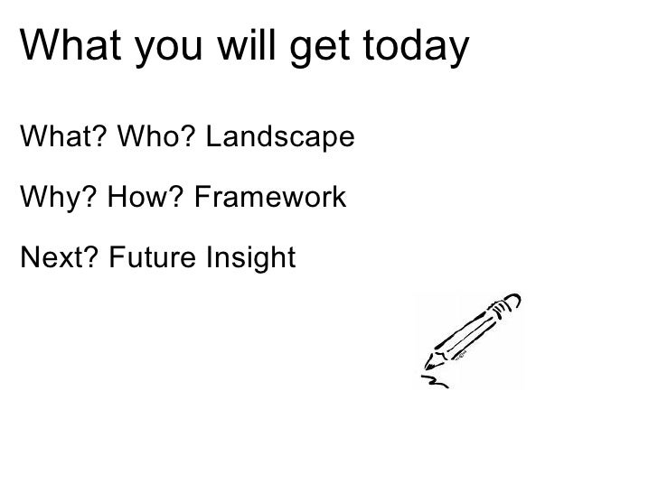 What you will get today What? Who? Landscape Why? How? Framework Next? Future Insight