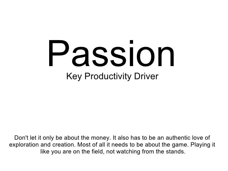 PassionKey Productivity Driver       Don't let it only be about the money. It also has to be an authentic love of explorat...