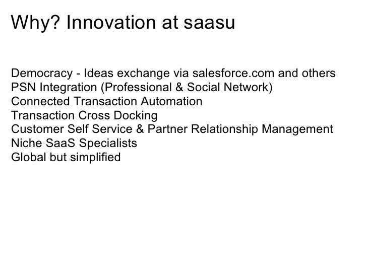 Why? Innovation at saasu  Democracy - Ideas exchange via salesforce.com and others PSN Integration (Professional & Social ...