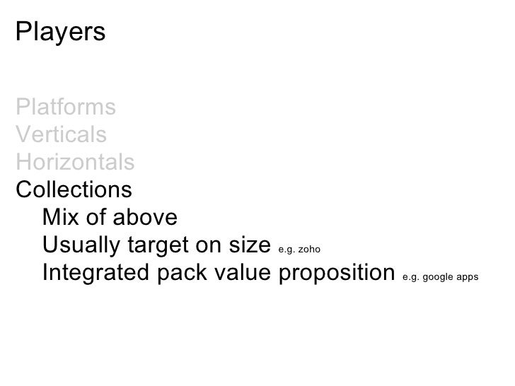 Players  Platforms Verticals Horizontals Collections   Mix of above   Usually target on size e.g. zoho   Integrated pack v...