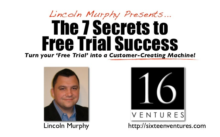 Lincoln Murphy Presents...      The 7 Secrets to     Free Trial SuccessTurn your 'Free Trial' into a Customer-Creating Mac...