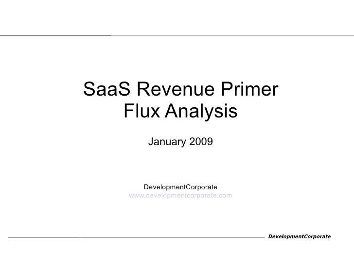 <ul><ul><li>SaaS Revenue Primer </li></ul></ul><ul><ul><li>Flux Analysis </li></ul></ul><ul><ul><li>January 2009 </li></ul...