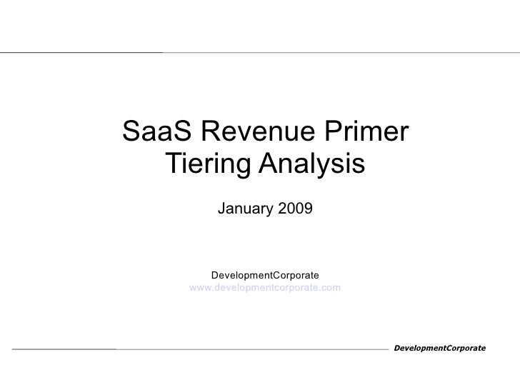 <ul><ul><li>SaaS Revenue Primer </li></ul></ul><ul><ul><li>Tiering Analysis </li></ul></ul><ul><ul><li>January 2009 </li><...
