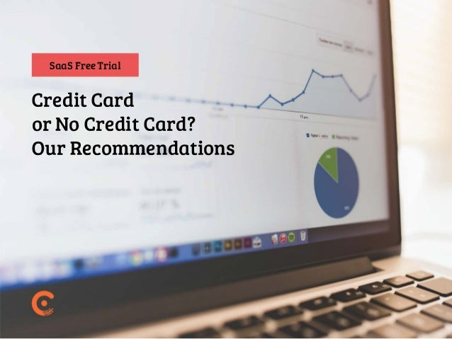 Saas FreeTrial Credit Card or No Credit Card? 19avi l�Va.h Our Recommendations