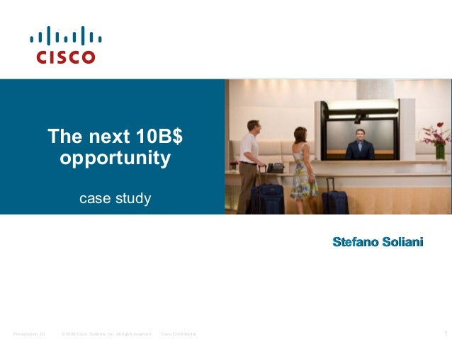 The next 10B$ opportunity case study Stefano Soliani  Presentation_ID  © 2006 Cisco Systems, Inc. All rights reserved.  Ci...