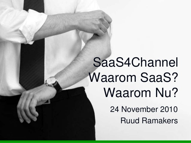 SaaS4Channel Waarom SaaS? Waarom Nu? 24 November 2010 Ruud Ramakers