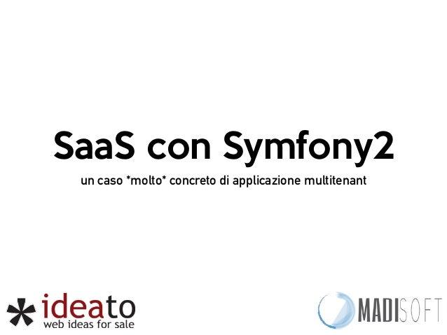 SaaS con Symfony2  un caso *molto* concreto di applicazione multitenant