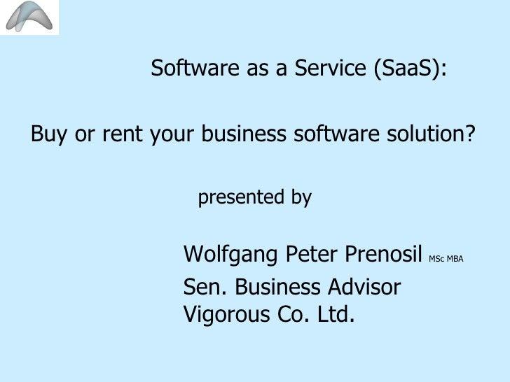 <ul><li>  Software as a Service (SaaS): </li></ul><ul><li>Buy or rent your business software solution? </li></ul><ul><li>p...