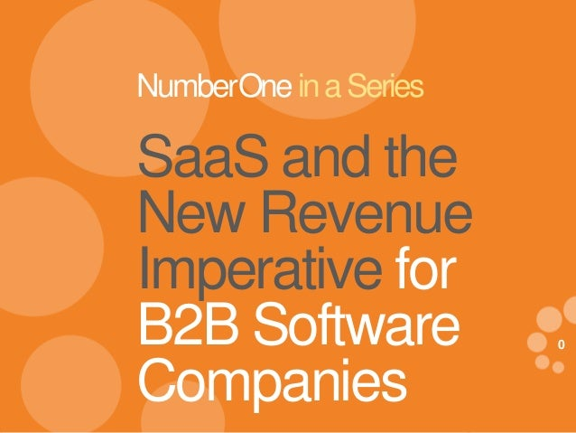 NumberOne in a Series  SaaS and the New Revenue Imperative for B2B Software Companies eDynamic, Friday, February 21, 2014 ...
