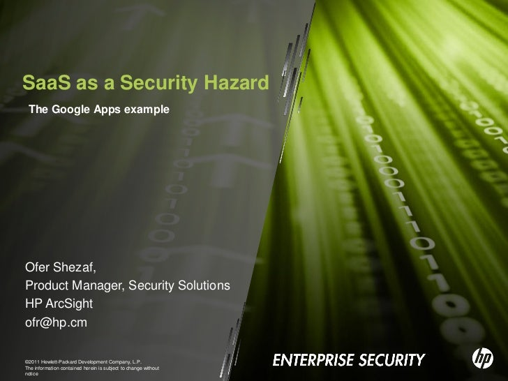 SaaS as a Security Hazard The Google Apps exampleOfer Shezaf,Product Manager, Security SolutionsHP ArcSightofr@hp.cm©2011 ...