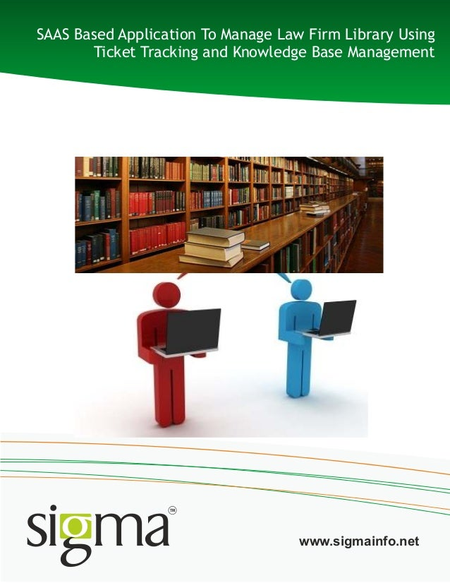 SAAS Based Application To Manage Law Firm Library Using Ticket Tracking and Knowledge Base Management www.sigmainfo.net
