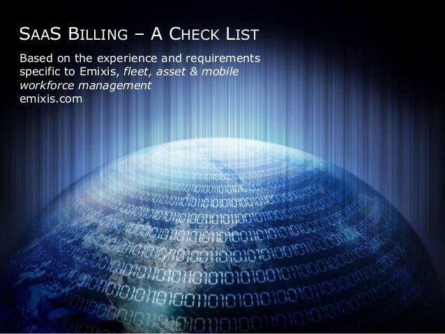 SAAS BILLING – A CHECK LIST  Based on the experience and requirements  specific to Emixis, fleet, asset & mobile  workforc...
