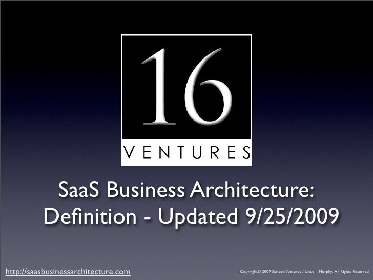 SaaS Business Architecture:           Definition - Updated 9/25/2009  http://saasbusinessarchitecture.com   Copyright© 2009...