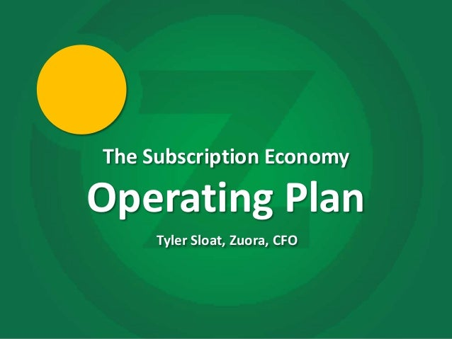 The Subscription Economy    Operating Plan         Tyler Sloat, Zuora, CFO1
