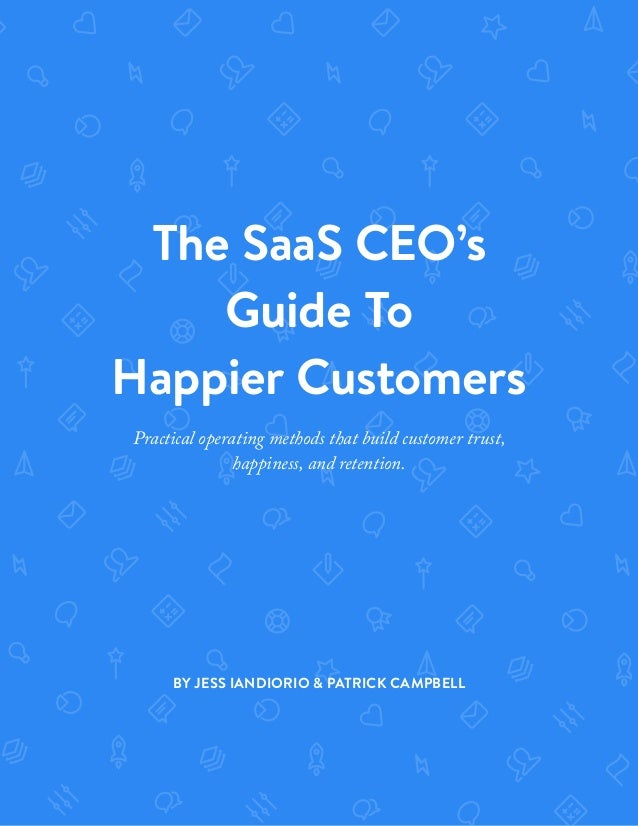 The SaaS CEO's Guide To Happier Customers Practical operating methods that build customer trust, happiness, and retention....