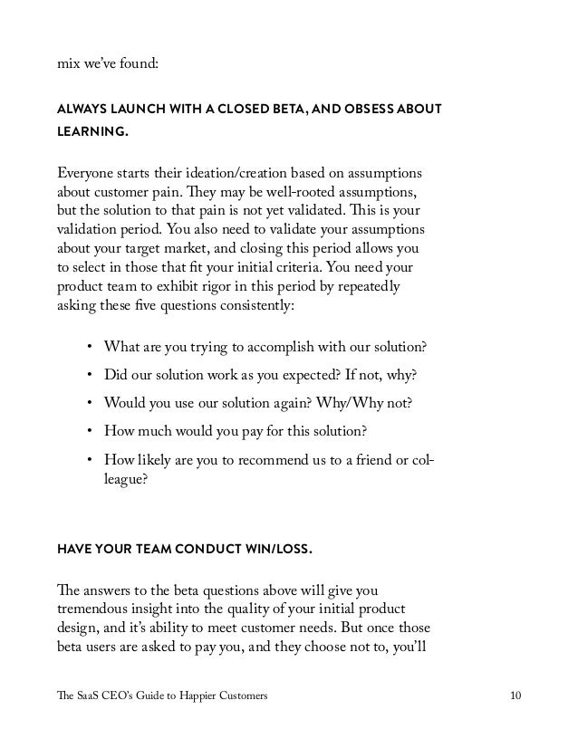 The SaaS CEO's Guide to Happier Customers 10 mix we've found: ALWAYS LAUNCH WITH A CLOSED BETA, AND OBSESS ABOUT LEARNING....
