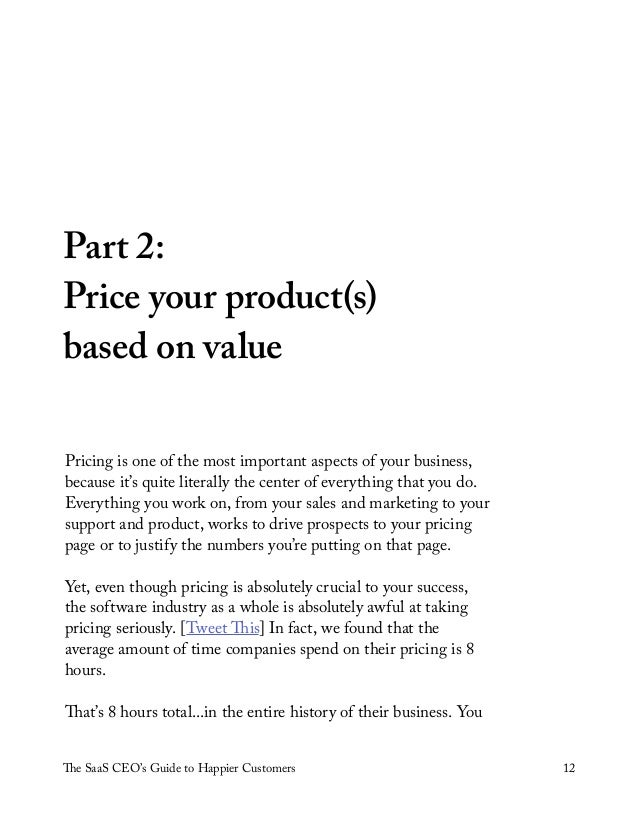 The SaaS CEO's Guide to Happier Customers 12 Part 2: Price your product(s) based on value Pricing is one of the most impor...